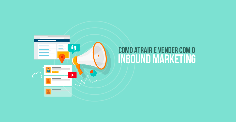 Como atrair e vender mais com o Inbound Marketing