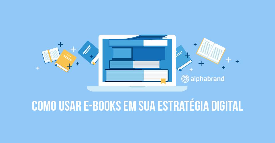 Como utilizar um Ebook em sua estratégia Digital