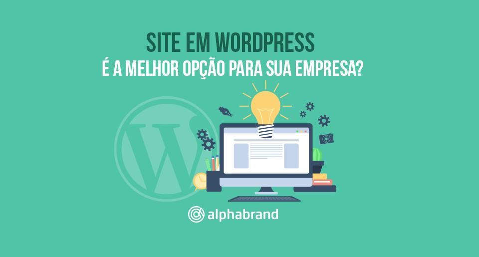 Site em WordPress: por que ele é a melhor opção para sua empresa?