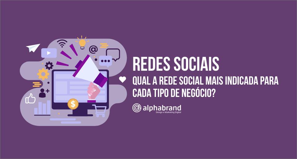 Redes Sociais: Qual a mais indicada para cada tipo de negócio?