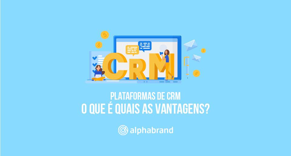 Plataformas de CRM: O que é quais as vantagens?